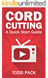Cord Cutting: A Quick Start Guide 2nd Edition (Early 2017)