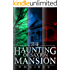 The Haunting of Saxton Mansion Omnibus: A Haunted House Mystery
