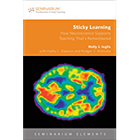 Sticky Learning: How Neuroscience Supports Teaching That's Remembered (Seminarium Elements)