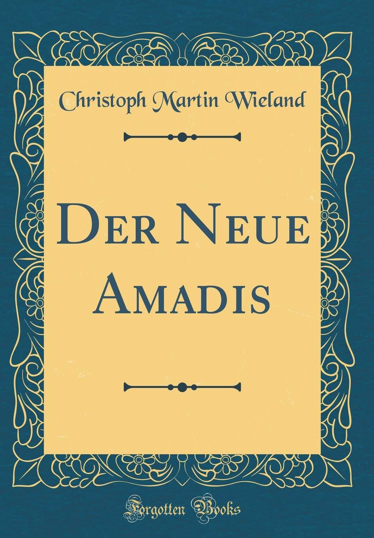 Der Neue Amadis (Classic Reprint)