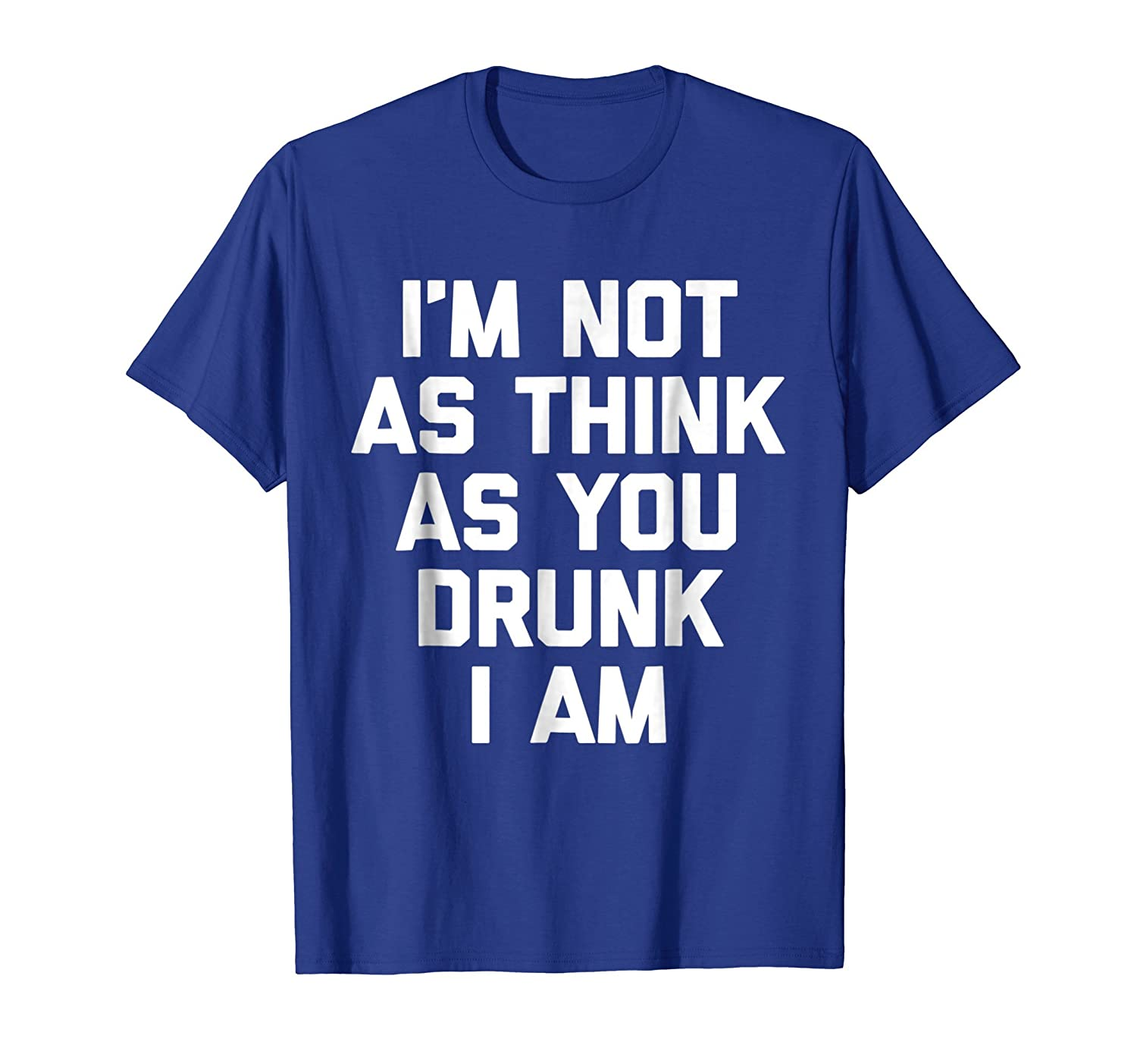 Amazon.com: Im Not As Think As You Drunk I Am T-Shirt funny saying cool: Clothing