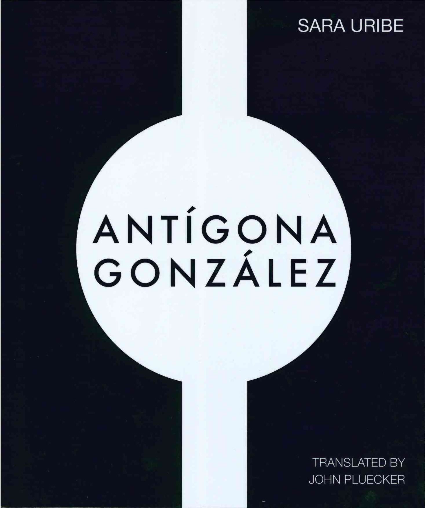 Antigona Gonzalez: Uribe, Sara, Pluecker, John: 9781934254646: Amazon.com:  Books