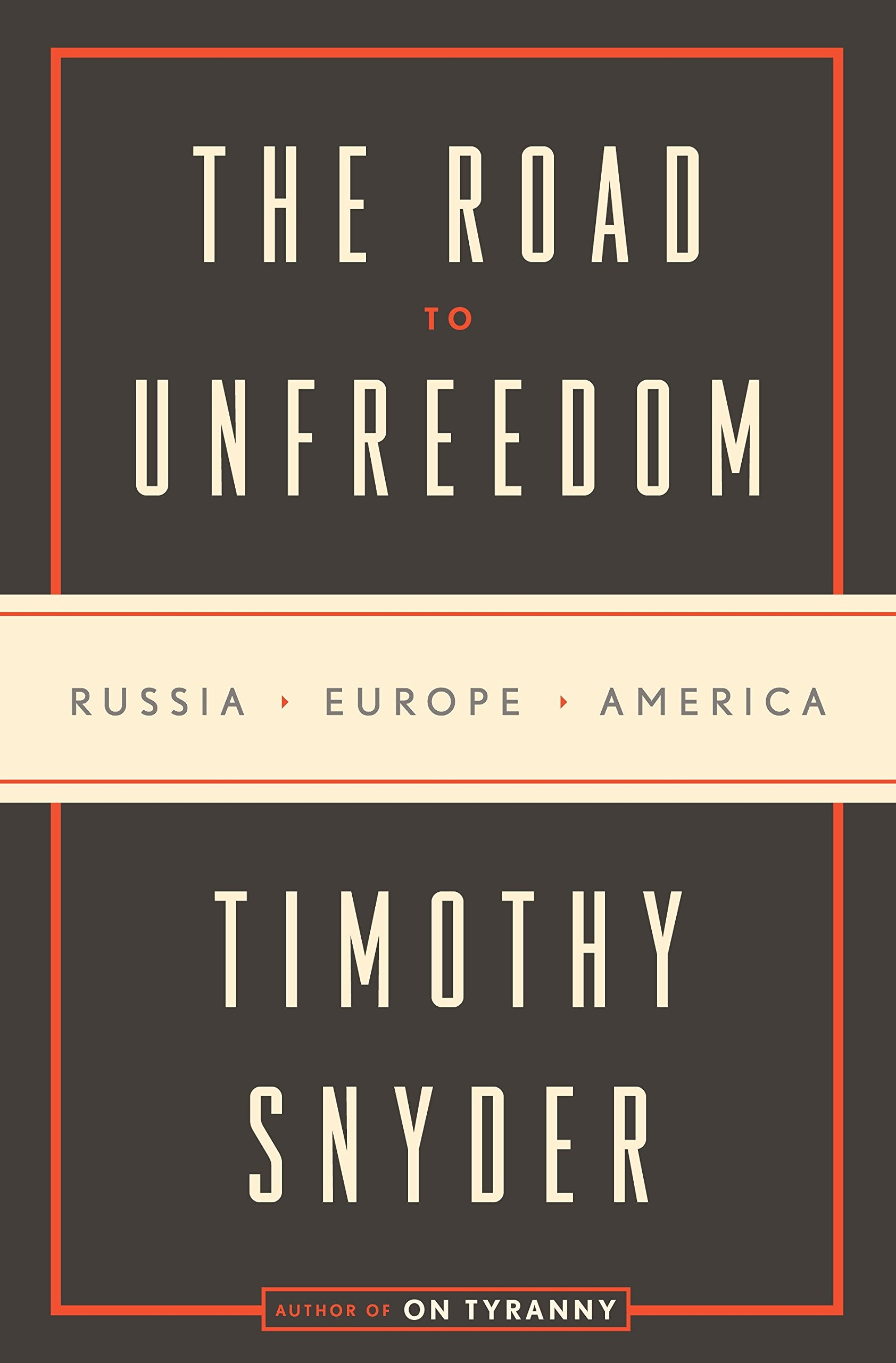 The Road to Unfreedom: Russia, Europe, America: Amazon.de: Timothy Snyder:  Fremdsprachige Bücher