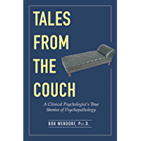 Tales from the Couch: A Clinical Psychologist?s True Stories of Psychopathology