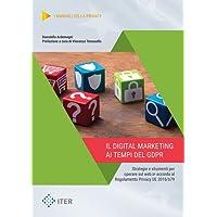 Il digital marketing ai tempi del GDPR. Strategie e strumenti per operare sul web in accordo al Regolamento Privacy UE 2016/679