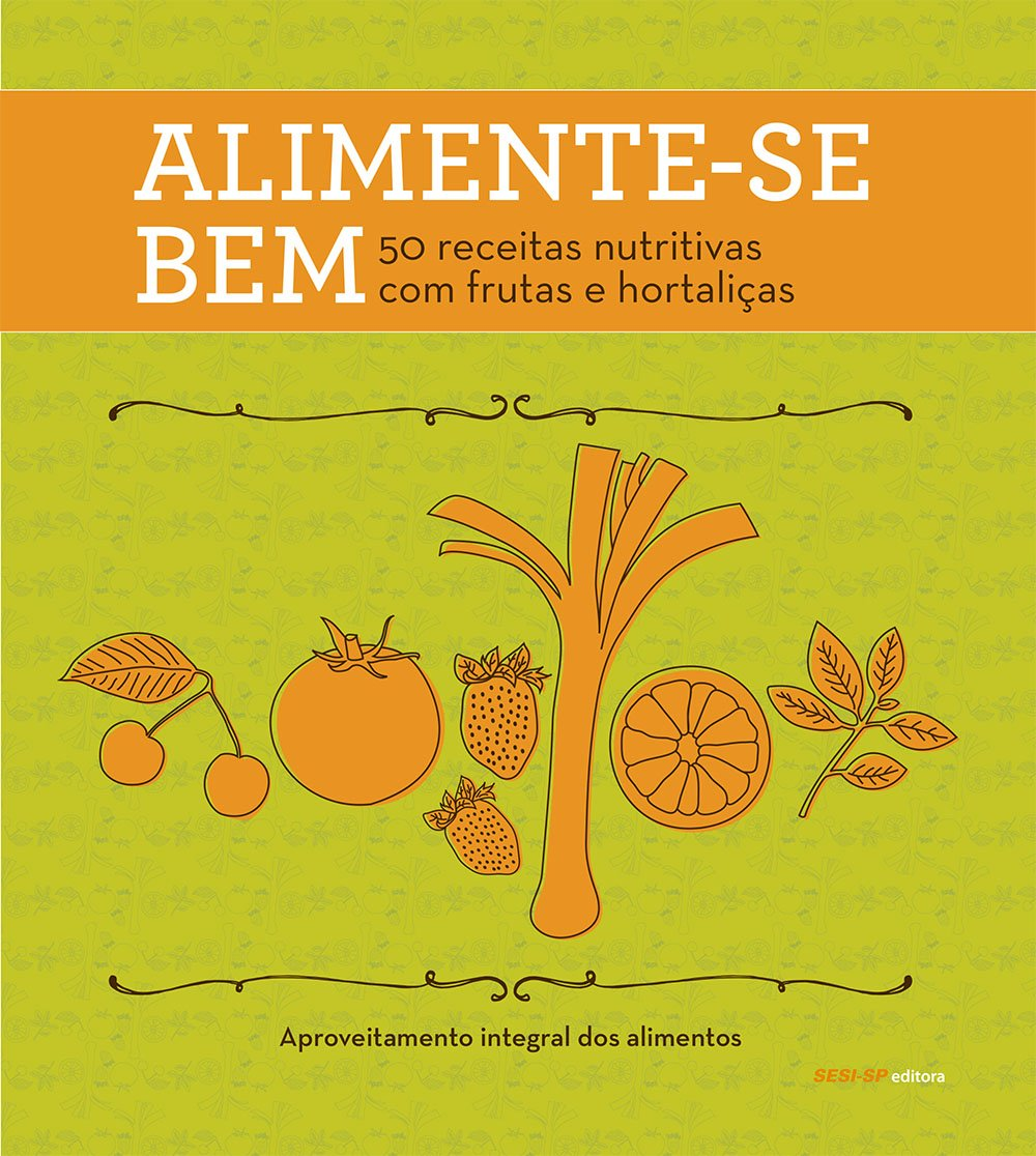 Alimente-se Bem 50: Receitas Nutritivas Com Frutas e Hortalicas: Vários Autores: 9788581700441: Amazon.com: Books
