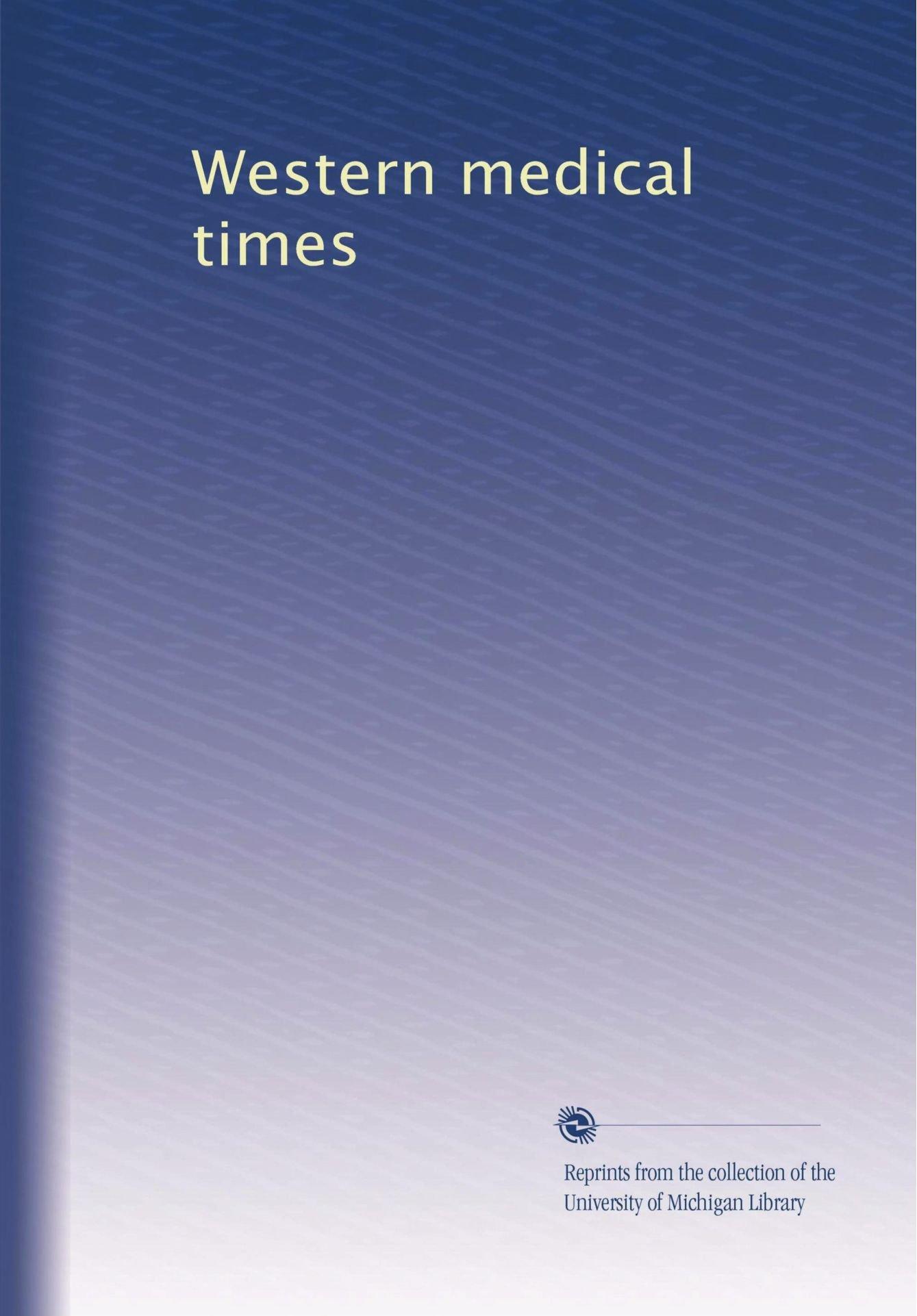 Download Western medical times (Volume 46) PDF