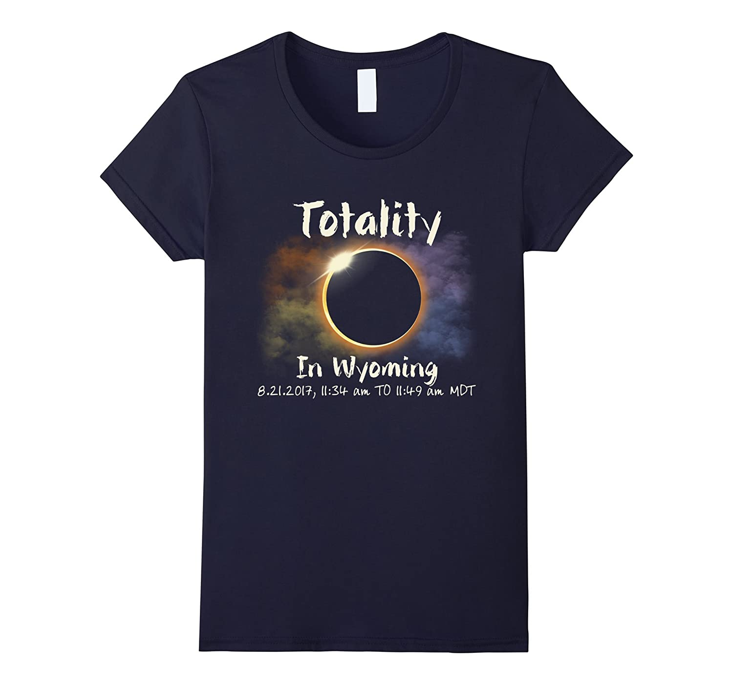 Totality In Wyoming T-shirt Total Solar Eclipse August 21