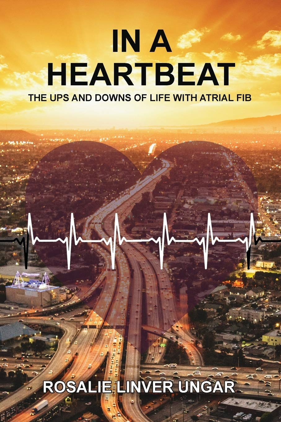 In A Heartbeat The Ups And Downs Of Life With Atrial Fib Ungar Rosalie 9781633371125 Amazon Com Books