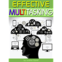 Effective Multitasking: Learn How to Get More Done in Less Time through Effective Multitasking and by Avoiding Common Pitfalls of Distracted Multitasking (English Edition)