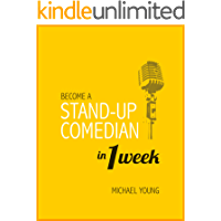 Become A Stand-Up Comedian in 1 Week: Learn the Secrets of Stand-Up Comedy (English Edition)