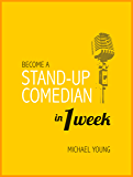 Become A Stand-Up Comedian in 1 Week: Learn the Secrets of Stand-Up Comedy