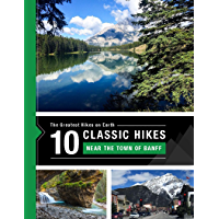 10 Classic Hikes around the Town of Banff in the Canadian Rocky Mountains: The Greatest Hikes on Earth Series (English Edition)