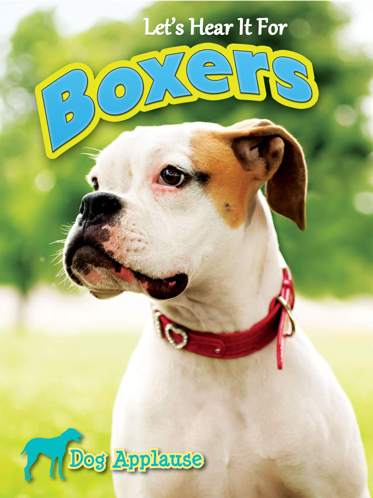 Read Online Let's Hear It For Boxers (Dog Applause) pdf epub