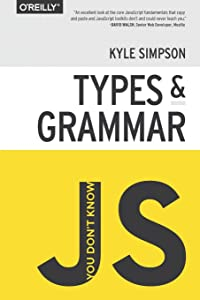 You Don't Know JS: Types & Grammar by Kyle Simpson (14-Feb-2015) Paperback
