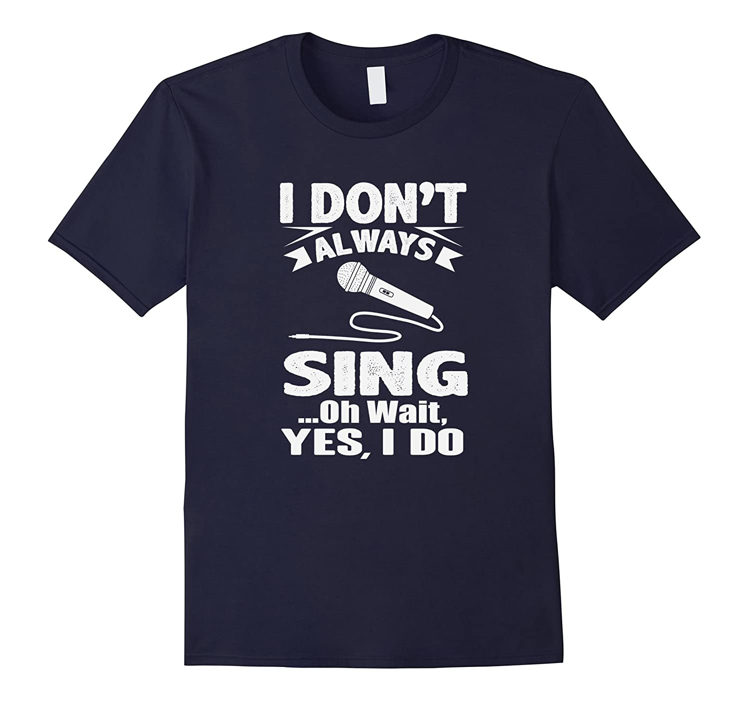 I Dont Always Sing Oh Wait Yes I Do Karaoke Singer T-Shirt-CD