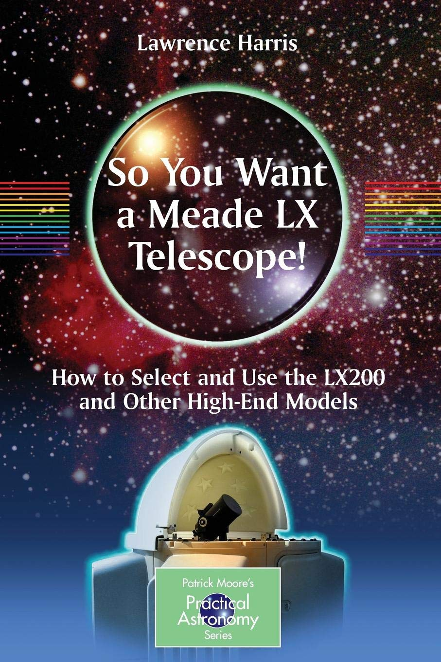 So You Want a Meade LX Telescope!: How to Select and Use the LX200 and Other High End Models