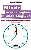 Mincir avec le régime chronobiologique: Perdez du poids grâce au rythme biologique de votre corps