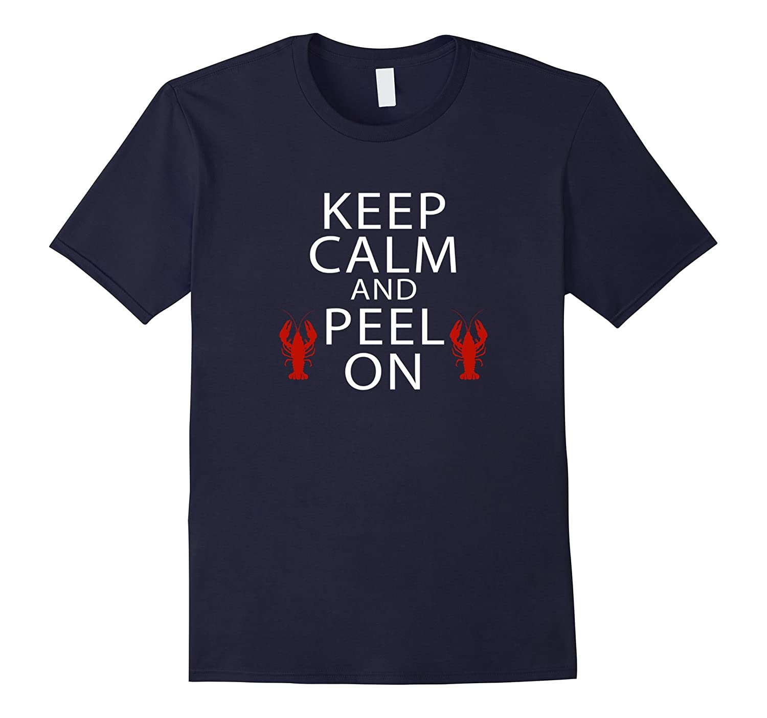 Keep Calm and Peel On Tshirt Cajun Boil NOLA Crawfish-TH
