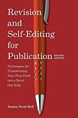 Revision and Self-Editing for Publication: Techniques for Transforming Your First Draft into a Novel That Sells Paperback
