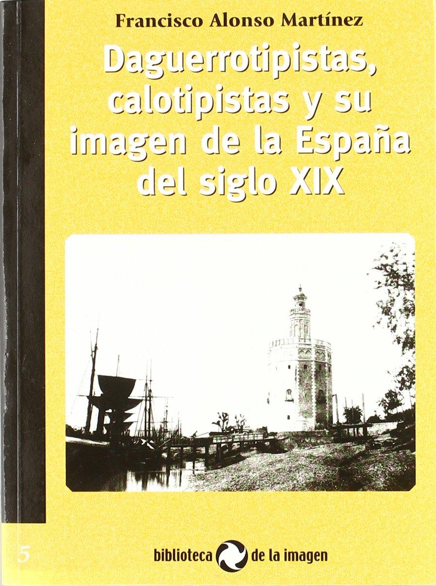Daguerrotipi stas, calotipistas y su imagen de la España del siglo XIX: Amazon.es: Alonso Martínez, Francisco: Libros