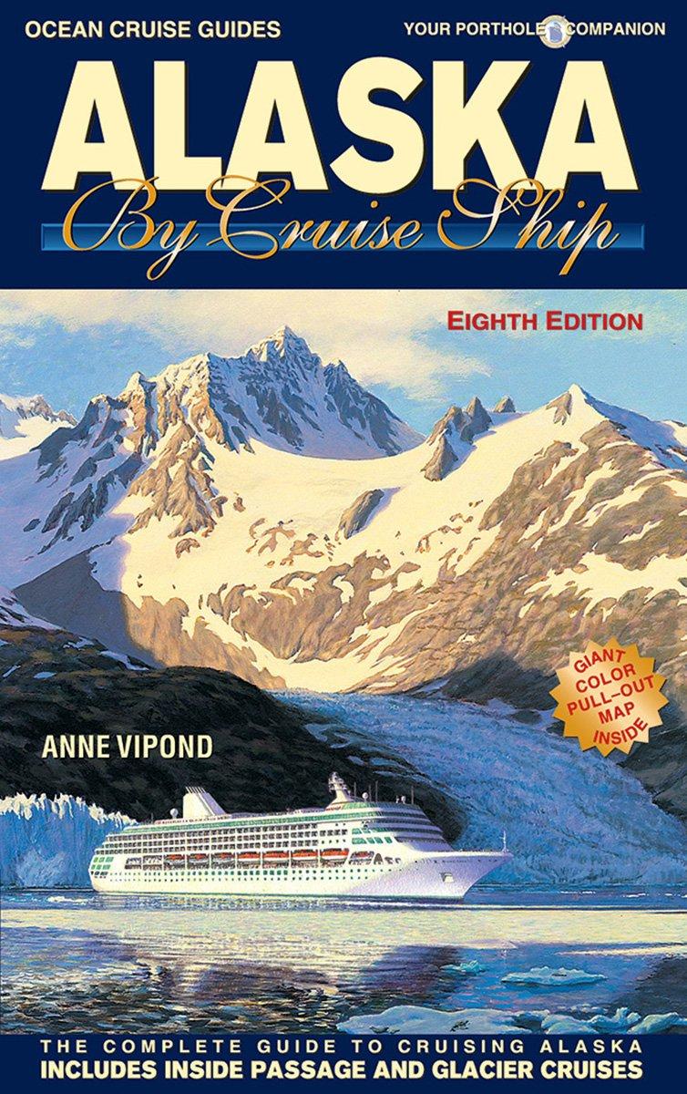 Alaska By Cruise Ship - 8th Edition (Ocean Cruise Guides): Anne ...