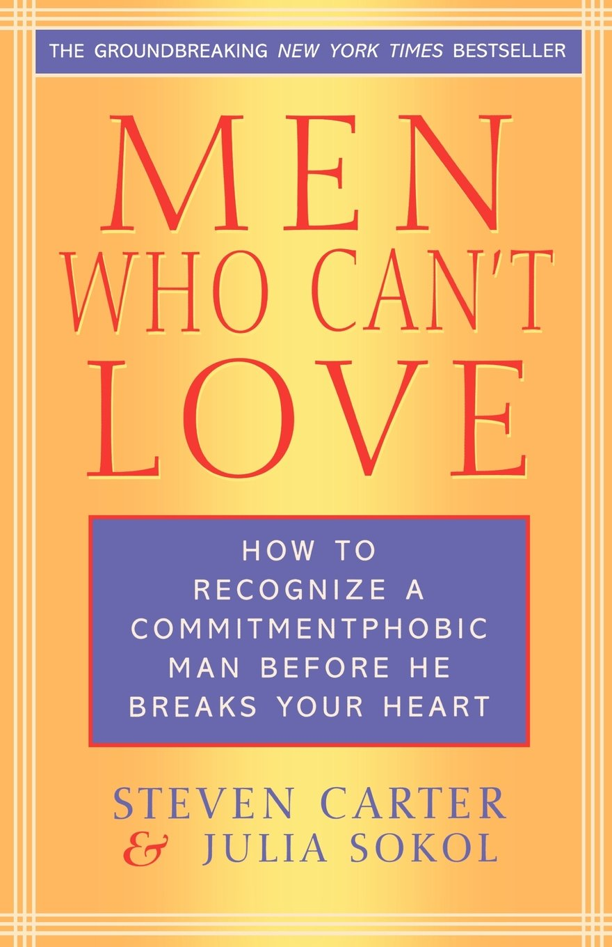Men Who Can't Love: How to Recognize a Commitmentphobic Man Before He  Breaks Your Heart: Steven Carter, Julia Sokol: 9780871319999: Amazon.com:  Books