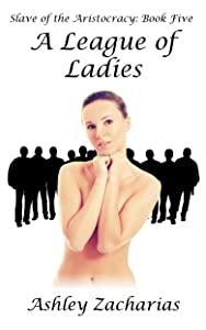 A League of Ladies (Slave of the Aristocracy Book 5)