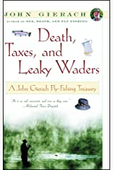Death, Taxes, and Leaky Waders: A John Gierach Fly-Fishing Treasury (John Gierach's Fly-fishing Library) Kindle Edition
