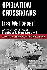 Operation Crossroads - Lest We Forget!: An Eyewitness Account, Bikini Atomic Bomb Tests 1946 Paperback