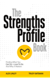 The Strengths Profile Book: Finding What You Can Do + Love To Do And Why It Matters