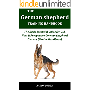 THE GERMAN SHEPHERD TRAINING HANDBOOK: The Basic Essential Guide For Old, New & Prospective German Shepherd Owners…