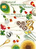 Natural Homemade Beauty: eco-friendly skincare recipes from your kitchen