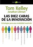 Las diez caras de la innovación: Estrategias para una creatividad excelente