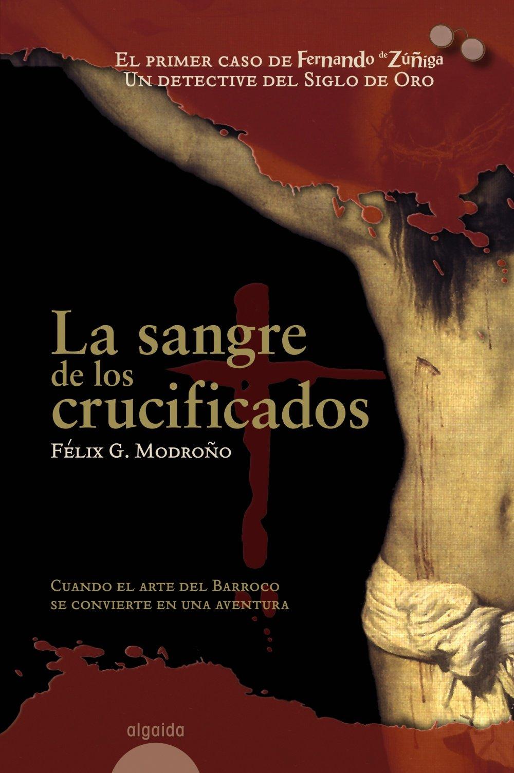La sangre de los crucificados Algaida Literaria - Algaida Histórica: Amazon.es: González Modroño, Félix: Libros