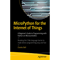 MicroPython for the Internet of Things: A Beginner's Guide to Programming with Python on Microcontrollers (English Edition)