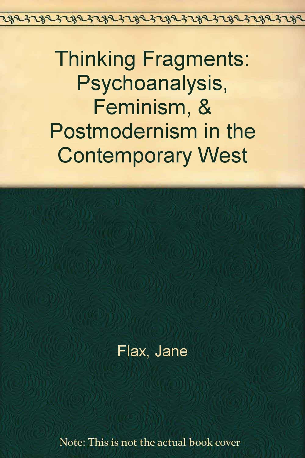 Thinking Fragments: Psychoanalysis, Feminism, and Postmodernism in the Contemporary West