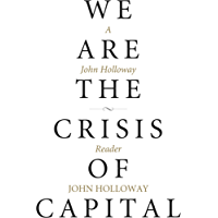 We Are the Crisis of Capital: A John Holloway Reader (KAIROS)