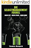 Die Selbstmanagement-Formel: mehr Zeit - mehr Spaß - mehr Ruhe