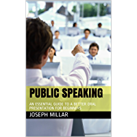 PUBLIC SPEAKING: AN ESSENTIAL GUIDE TO A BETTER ORAL PRESENTATION FOR BEGINNERS (English Edition)