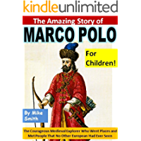 The Amazing Story of Marco Polo for Children!: The Courageous Medieval Explorer Who Went Places and Met People That No Other European Had Ever Seen