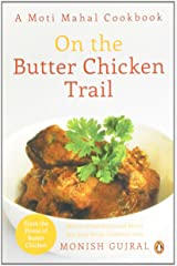 On the Butter Chicken Trail: A Moti Mahal Cookbook Paperback