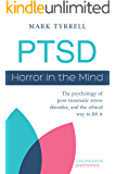 PTSD: Horror in the Mind: The psychology of post-traumatic stress disorder, and the ethical way to lift it (Uncommon…
