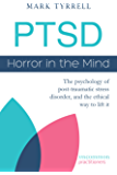 PTSD: Horror in the Mind: The psychology of post-traumatic stress disorder, and the ethical way to lift it (Uncommon Practitioners Book 1) (English Edition)