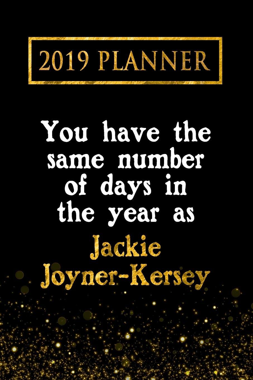 2019 Planner  You Have The Same Number Of Days In The Year As Jackie Joyner Kersey  Jackie Joyner Kersey 2019 Planner