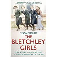 The Bletchley Girls: War, secrecy, love and loss: the women of Bletchley Park tell their story