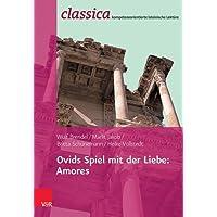 Ovids Spiel mit der Liebe: Amores (Classica / Kompetenzorientierte lateinische Lektüre, Band 12)