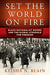 Set the World on Fire: Black Nationalist Women and the Global Struggle for Freedom (Politics and Culture in Modern America) Kindle Edition