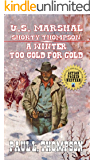 U.S. Marshal Shorty Thompson - A Winter Too Cold For Gold: Tales Of The Old West Book 64