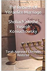 The Rebirth Of Yisraelite Marriage: Torah Approved Lifestyles Restored Kindle Edition